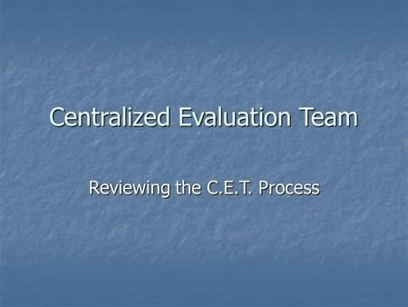 Centralized Evaluation Team Reviewing the C.E.T. Process.
