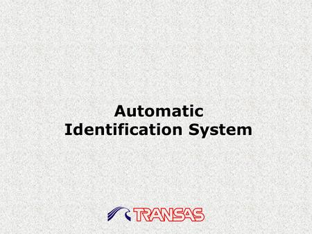 Automatic Identification System. The Automatic Identification System is designed for autonomous information exchange between ship&ship and ship&shore-based.