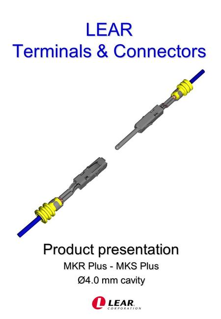 LEAR Terminals & Connectors Product presentation MKR Plus - MKS Plus Ø4.0 mm cavity.
