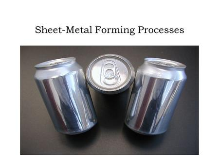 Sheet-Metal Forming Processes. TABLE 7.1 General characteristics of sheet-metal forming proceses.