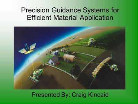 Precision Guidance Systems for Efficient Material Application Presented By: Craig Kincaid.