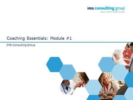 Coaching Essentials: Module #1 IMS Consulting Group.