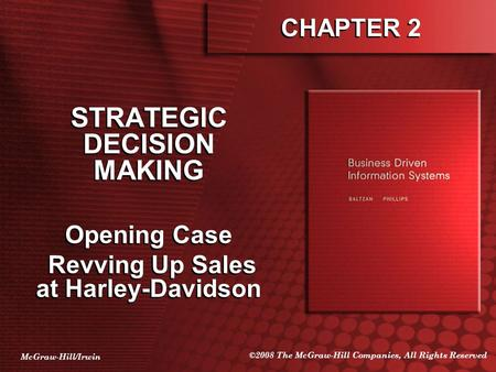 McGraw-Hill/Irwin ©2008 The McGraw-Hill Companies, All Rights Reserved CHAPTER 2 STRATEGIC DECISION MAKING Opening Case Revving Up Sales at Harley-Davidson.