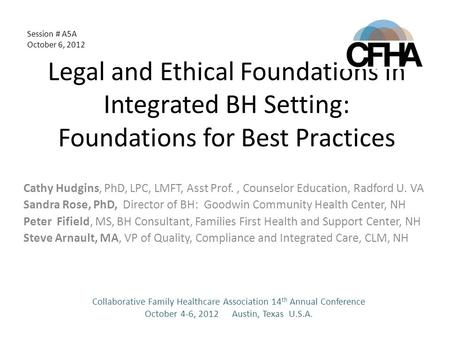 Legal and Ethical Foundations in Integrated BH Setting: Foundations for Best Practices Cathy Hudgins, PhD, LPC, LMFT, Asst Prof., Counselor Education,