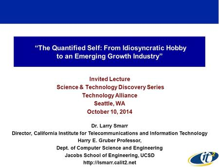 """The Quantified Self: From Idiosyncratic Hobby to an Emerging Growth Industry"" Invited Lecture Science & Technology Discovery Series Technology Alliance."