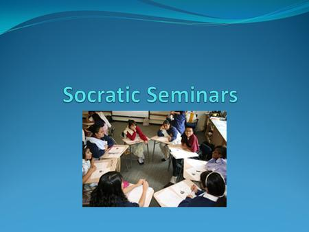 The Elements of Socratic Seminars: The Text Socratic Seminar texts are chosen for their richness in ideas, issues, and values, and their ability to stimulate.