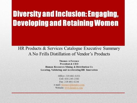 Diversity and Inclusion: Engaging, Developing and Retaining Women HR Products & Services Catalogue Executive Summary A No Frills Distillation of Vendor's.