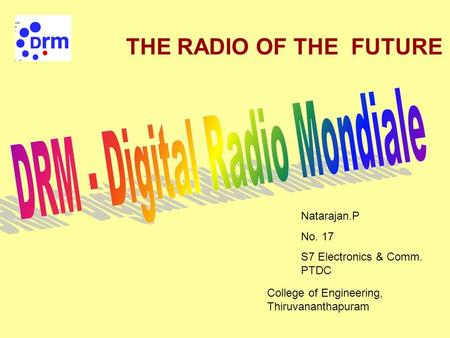 THE RADIO OF THE FUTURE Natarajan.P No. 17 S7 Electronics & Comm. PTDC College of Engineering, Thiruvananthapuram.