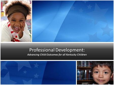 Professional Development: Advancing Child Outcomes for all Kentucky Children.