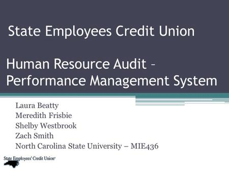Human Resource Audit – Performance Management System Laura Beatty Meredith Frisbie Shelby Westbrook Zach Smith North Carolina State University – MIE436.