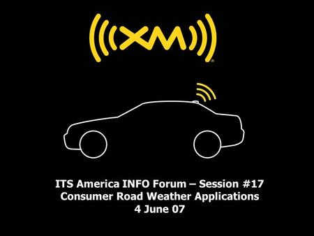 ITS America INFO Forum – Session #17 Consumer Road Weather Applications 4 June 07.
