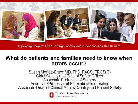 What do patients and families need to know when errors occur? Susan Moffatt-Bruce MD, PhD, FACS, FRCS(C) Chief Quality and Patient Safety Officer Associate.