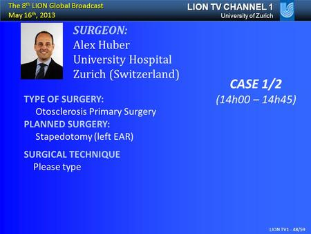 TYPE OF SURGERY: Otosclerosis Primary Surgery PLANNED SURGERY: Stapedotomy (left EAR) SURGICAL TECHNIQUE Please type LION TV CHANNEL 1 CASE 1/2 (14h00.
