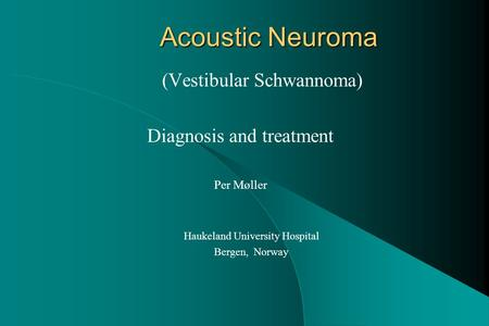 Acoustic Neuroma (Vestibular Schwannoma) Diagnosis and treatment