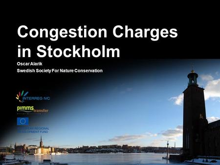 Congestion Charges in Stockholm Oscar Alarik Swedish Society For Nature Conservation.