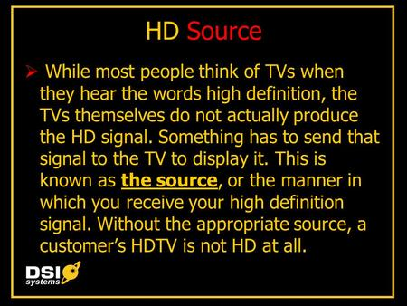 HD Source  While most people think of TVs when they hear the words high definition, the TVs themselves do not actually produce the HD signal. Something.