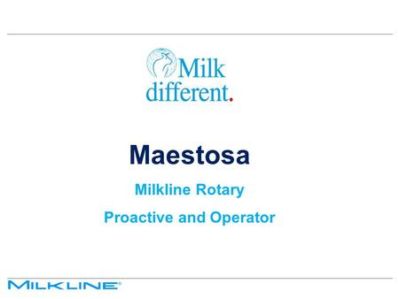 Maestosa Milkline Rotary Proactive and Operator. Maestosa Overview The most advanced technology – Milkline Miking technology – R&R Rotary technology –