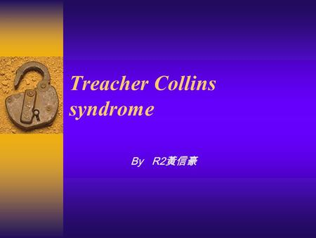 Treacher Collins syndrome By R2 黃信豪. History (1)  This 4 y/o female is a victim of Treacher- Collins syndrome.  Multiple facial anormaly including hypoplastic.
