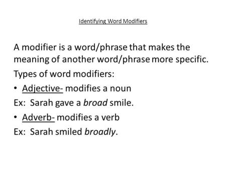 Identifying Word Modifiers A modifier is a word/phrase that makes the meaning of another word/phrase more specific. Types of word modifiers: Adjective-
