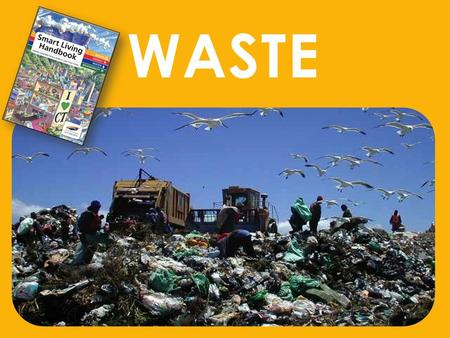 WASTE. Nature knows no waste In our city Extraction to dumping Extraction Production Distribution Consumption Disposal.