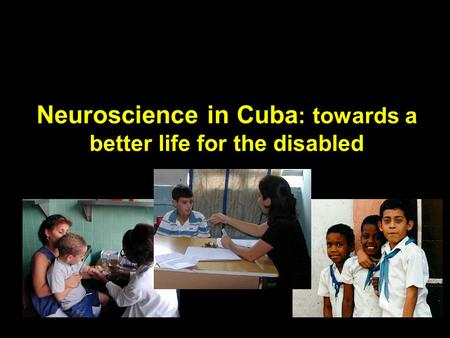 Neuroscience in Cuba : towards a better life for the disabled.