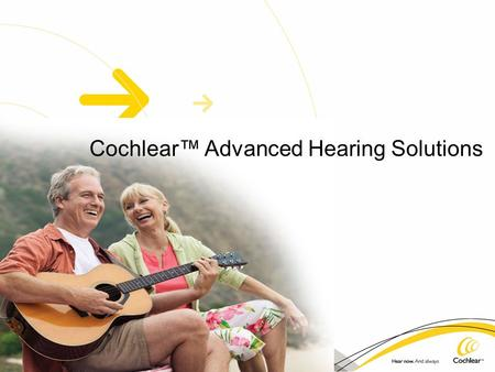 Cochlear™ Advanced Hearing Solutions. You are not alone… One out of 10 Americans — approximately 30 million — experience some form of hearing loss. While.