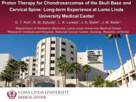 Proton Therapy for Chondrosarcomas of the Skull Base and Cervical Spine: Long-term Experience at Loma Linda University Medical Center D. Y. Kim 2, R. W.
