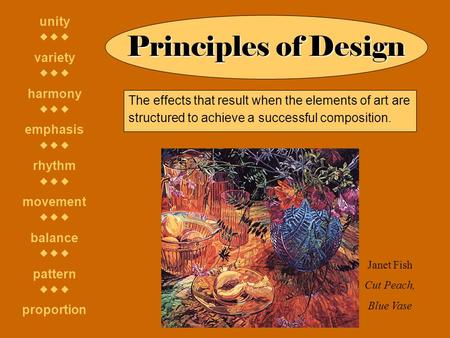 Principles of Design unity    variety    harmony    emphasis    rhythm    movement    balance    pattern    proportion. The effects.