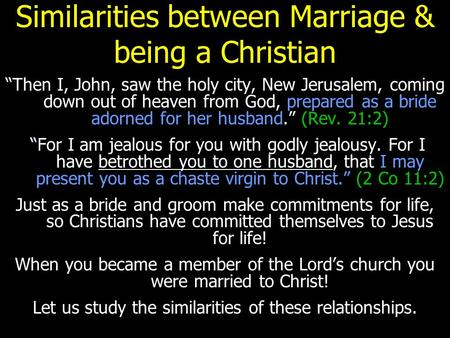 "Similarities between Marriage & being a Christian ""Then I, John, saw the holy city, New Jerusalem, coming down out of heaven from God, prepared as a bride."