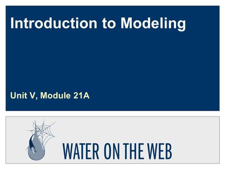 Introduction to Modeling Unit V, Module 21A. Developed by: Hagley Updated: May 30, 2004 U5-m21a-s2 Module 21 Introduction to Modeling  This module has.