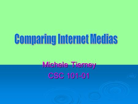 Michele Tierney CSC 101-01. Podcast  A podcast is an audio file stored on the Internet that you can receive via an RSS feed or download to your MP3 player.