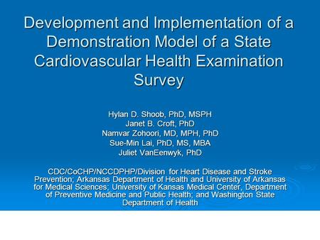 Development and Implementation of a Demonstration Model of a State Cardiovascular Health Examination Survey Hylan D. Shoob, PhD, MSPH Janet B. Croft, PhD.