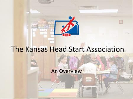 The Kansas Head Start Association An Overview. Who Is KHSA? A statewide membership association of our 29 Kansas Head Start and Early Head Start programs,