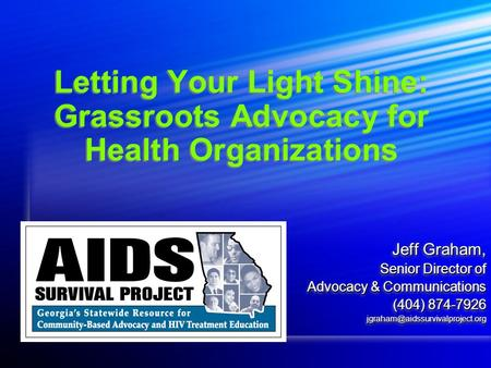 Letting Your Light Shine: Grassroots Advocacy for Health Organizations Jeff Graham, Senior Director of Advocacy & Communications (404) 874-7926