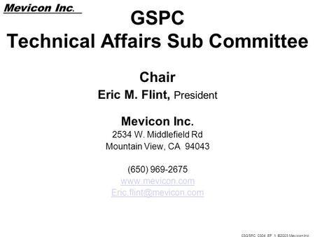 Mevicon Inc.. 03GSPC_0304_EF_1 ©2003 Mevicon Inc GSPC Technical Affairs Sub Committee Chair Eric M. Flint, President Mevicon Inc. 2534 W. Middlefield Rd.
