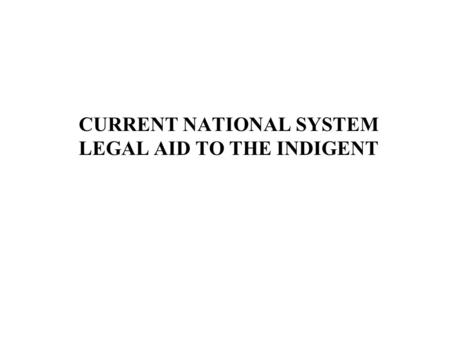 CURRENT NATIONAL SYSTEM LEGAL AID TO THE INDIGENT.