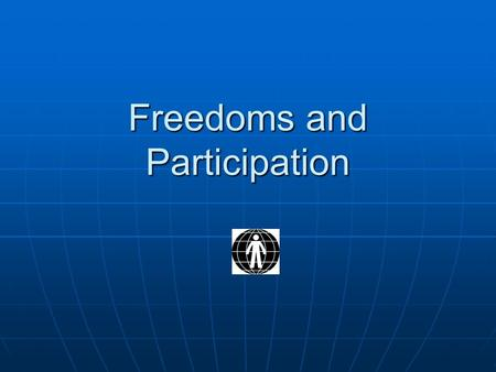 Freedoms and Participation. Aim? Nationally and internationally to promote the realisation and protection of fundamental freedoms and popular participation.