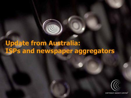 Update from Australia: ISPs and newspaper aggregators.