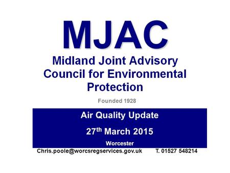 MJAC Founded 1928 Air Quality Update 27 th March 2015 Worcester T. 01527 548214.
