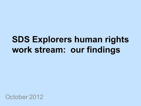 SDS Explorers human rights work stream: our findings October 2012.