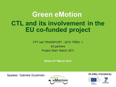 CTL and its involvement in the EU co-funded project FP7 call TRANSPORT - 2010 TREN -1 43 partners Project Start: March 2011 Green eMotion Rome 21 st March.