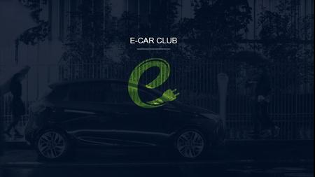 E-CAR CLUB Presentation Title E-CAR CLUB. INTRODUCTION Charlie Quigley Head of Network Development E-Car Club Ltd │ Carplus Shared Transport ConferenceFebruary,