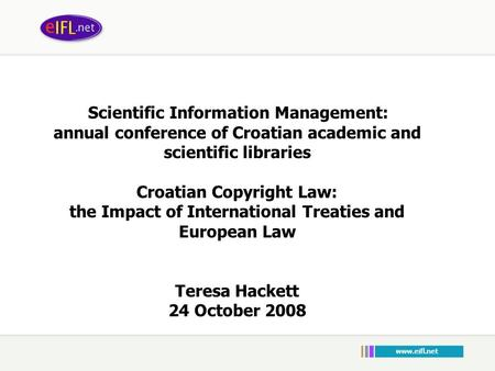 Scientific Information Management: annual conference of Croatian academic and scientific libraries Croatian Copyright Law: the Impact of International.