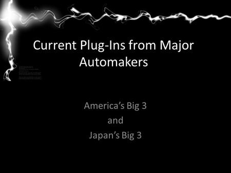 Current Plug-Ins from Major Automakers America's Big 3 and Japan's Big 3.