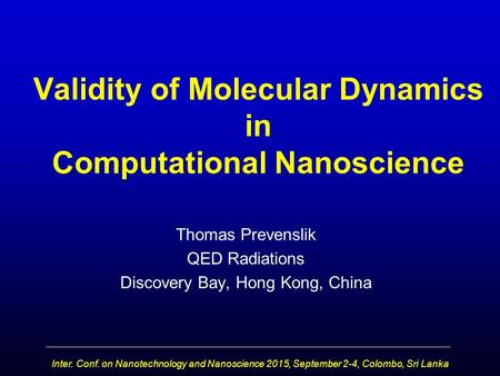 Validity of Molecular Dynamics in Computational Nanoscience Thomas Prevenslik QED Radiations Discovery Bay, Hong Kong, China Inter. Conf. on Nanotechnology.
