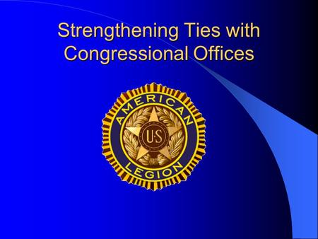 Strengthening Ties with Congressional Offices. * Establish a relationship -- getting acquainted * Cultivate the relationship – educating and assisting.