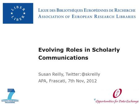 Evolving Roles in Scholarly Communications Susan Reilly, APA, Frascati, 7th Nov, 2012.