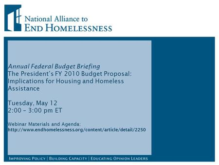 Annual Federal Budget Briefing The President's FY 2010 Budget Proposal: Implications for Housing and Homeless Assistance Tuesday, May 12 2:00 – 3:00 pm.