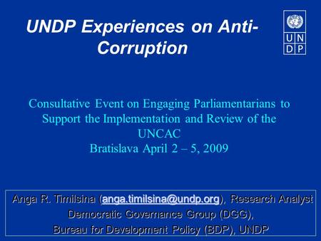 UNDP Experiences on Anti- Corruption Consultative Event on Engaging Parliamentarians to Support the Implementation and Review of the UNCAC Bratislava April.