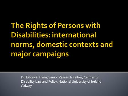 Dr. Eilionóir Flynn, Senior Research Fellow, Centre for Disability Law and Policy, National University of Ireland Galway.